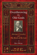 Overthrowing the Old Gods: Aleister Crowley and the Book of the Law [Paperback]