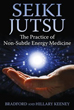 Seiki Jutsu: The Practice of Non-Subtle Energy Medicine [Paperback]