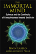 Immortal Mind, The: Science and the Continuity of Consciousness beyond the Brain [Paperback]