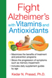 Fight Alzheimer's with Vitamins and Antioxidants [Paperback]