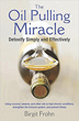 Oil Pulling Miracle, The: Detoxify Simply and Effectively [Paperback]
