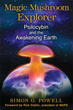 Magic Mushroom Explorer: Psilocybin and the Awakening Earth [Paperback]