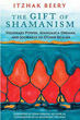 Gift of Shamanism, The: Visionary Power, Ayahuasca Dreams, and Journeys to Other Realms [Paperback]