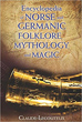 Encyclopedia of Norse and Germanic Folklore, Mythology, and Magic [Hardcover]