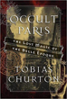 Occult Paris: The Lost Magic of the Belle Époque [Hardcover]