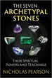 Seven Archetypal Stones, The: Their Spiritual Powers and Teachings [Paperback]