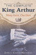 Complete King Arthur, The: Many Faces, One Hero [Paperback]