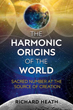 Harmonic Origins of the World, The: Sacred Number at the Source of Creation [Paperback]