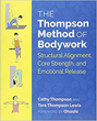 Thompson Method of Bodywork, The: Structural Alignment, Core Strength, and Emotional Release [Paperback]