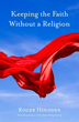 Keeping the Faith Without a Religion [Hardcover]