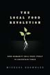Local Food Revolution The: How Humanity Will Feed Itself in Uncertain Times [Paperback]