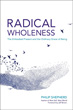 Radical Wholeness: The Embodied Present and the Ordinary Grace of Being [Paperback]