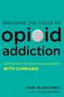 Breaking the Cycle of Opioid Addiction: Supplement Your Pain Management with Cannabis [Paperback – Illustrated]