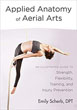 Applied Anatomy of Aerial Arts: An Illustrated Guide to Strength, Flexibility, Training, and Injury Prevention [Paperback]