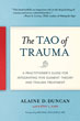 Tao of Trauma, The: A Practitioner's Guide for Integrating Five Element Theory and Trauma Treatment [Paperback]