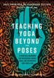 Teaching Yoga Beyond the Poses: A Practical Workbook for Integrating Themes, Ideas, and Inspiration into Your Class [Paperback]