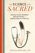 Science of the Sacred, The: Bridging Global Indigenous Medicine Systems and Modern Scientific Principles [Paperback – Illustrated]