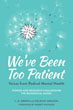 We've Been Too Patient: Voices from Radical Mental Health--Stories and Research Challenging the Biomedical Model [Paperback]