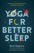 Yoga for Better Sleep: Ancient Wisdom Meets Modern Science [Paperback]