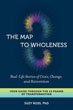 Map to Wholeness, The: Real-Life Stories of Crisis, Change, and Reinvention--Your Guide through the 13 Phases of Transformation [Paperback]