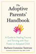 Adoptive Parents' Handbook, The: A Guide to Healing Trauma and Thriving with Your Foster or Adopted Child [Paperback]