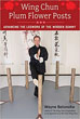 Wing Chun Plum Flower Posts: Advancing the Legwork of the Wooden Dummy [Paperback – Illustrated]