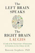 Left Brain Speaks, the Right Brain Laughs, The: A Look at the Neuroscience of Innovation & Creativity in Art, Science & Life [Paperback]