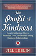 Profit of Kindness, The: How to Influence Others, Establish Trust, and Build Lasting Business Relationships [Paperback] [DMGD]