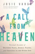A Call From Heaven: Personal Accounts of Deathbed Visits, Angelic Visions, and Crossings to the Other Side [Paperback]