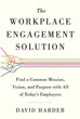 Workplace Engagement Solution, The: Find a Common Mission, Vision and Purpose with All of Today's Employees [Paperback]