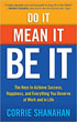Do It, Mean It, Be It: The Keys to Achieve Success, Happiness and Everything You Deserve at Work and in Life [Paperback]