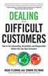 Dealing with Difficult Customers: How to Turn Demanding, Dissatisfied, and Disagreeable Clients Into Your Best Customers [Paperback]