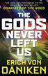 Gods Never Left Us, The: The Long Awaited Sequel to the Worldwide Best-seller Chariots of the Gods [Paperback]