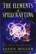 Elements of Spellcrafting, The: 21 Keys to Successful Sorcery [Paperback]