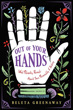 Out of Your Hands: What Palmistry Reveals About Your Personality and Destiny [Paperback]