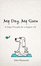 My Dog, My Guru: A Dog's Principles for a Happier Life [Paperback]