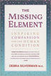 Missing Element, The: Inspiring Compassion for the Human Condition [Paperback]