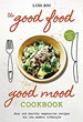 Good Food Good Mood Cookbook: Easy and Healthy Vegetarian Recipes for the Modern Lifestyle [Paperback]