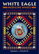 White Eagle Medicine Wheel: Native American Wisdom as a Way of Life [Paperback]