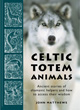 Celtic Totem Animals: Working with Shamanic Helpers [Paperback]