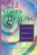 12 Stages of Healing, The: A Network Approach to Wholeness [Paperback][DMGD]