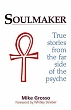 Soulmaker: True stories from the far side of the psyche