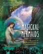 Magickal Mermaids: Harness the Power of the Mermaids to Create an Enchanted Life [Hardcover]