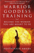 Warrior Goddess Training: Become the Woman You Are Meant to Be [Paperback]