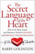 Secret Language of the Heart, The: How to Use Music, Sound, and Vibration as Tools for Healing and Personal Transformation [Paperback] (DMGD)