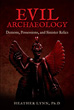 Evil Archaeology: Demons, Possessions, and Sinister Relics [Paperback]