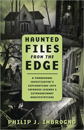 Haunted Files from the Edge: A Paranormal Investigator's Explorations into Infamous Legends & Extraordinary Manifestations