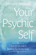 Your Psychic Self: A Quick and Easy Guide to Discovering Your Intuitive Talents [Paperback]