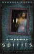 In the Presence of Spirits: A True Story of Ghostly Visitations [Paperback]