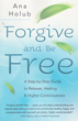 Forgive and Be Free: A Step-by-Step Guide to Release, Healing & Higher Consciousness [Paperback]